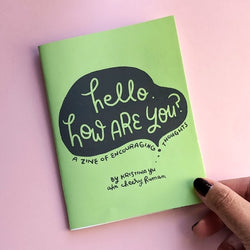 """""""Hello. How Are You?"""" A Zine of Encouraging Thoughts"""