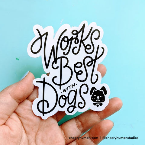 Works Best with Dogs - Handmade Vinyl Sticker