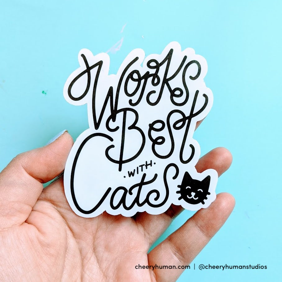 Works Best with Cats - Handmade Vinyl Sticker