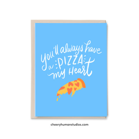 You'll Always Have a Pizza My Heart - Greeting Card | Love Greeting Card