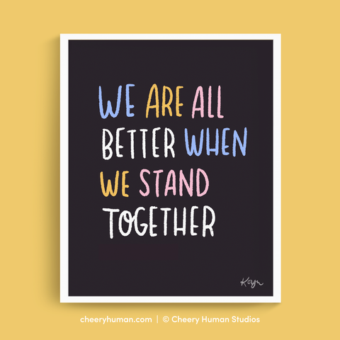 We Are All Better When We Stand Together | 8 x 10 inch Art Print | 100% Profits Donated to NAACP LDF