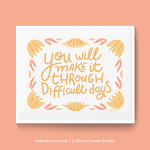 Make it Through Difficult Days - Art Print | Everyday Pep Talk Collection: Series 1 | Inspiring Lettering
