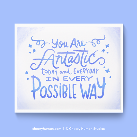 Fantastic Today and Everyday - Art Print | Everyday Pep Talk Collection: Series 1 | Inspirational Lettering