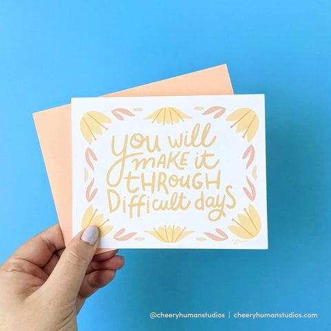 Make It Through Difficult Days - Greeting Card | Everyday Pep Talks Series