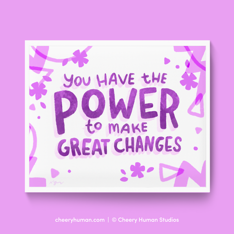 Power to Make Change - Art Print | Everyday Pep Talk Collection: Series 1 | Inspiring Lettering