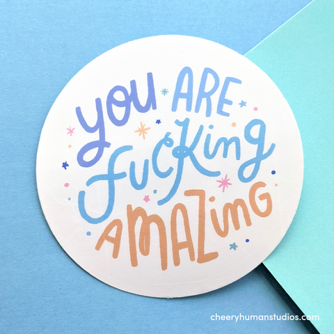 You are F*ing Amazing - Handmade Vinyl Sticker