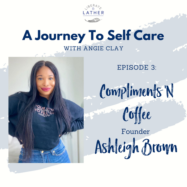 Compliments 'N Coffee: Ashleigh Brown Speaks On Affirmations and Coffee