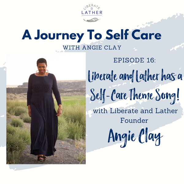 Liberate and Lather has a Self-Care Theme Song!