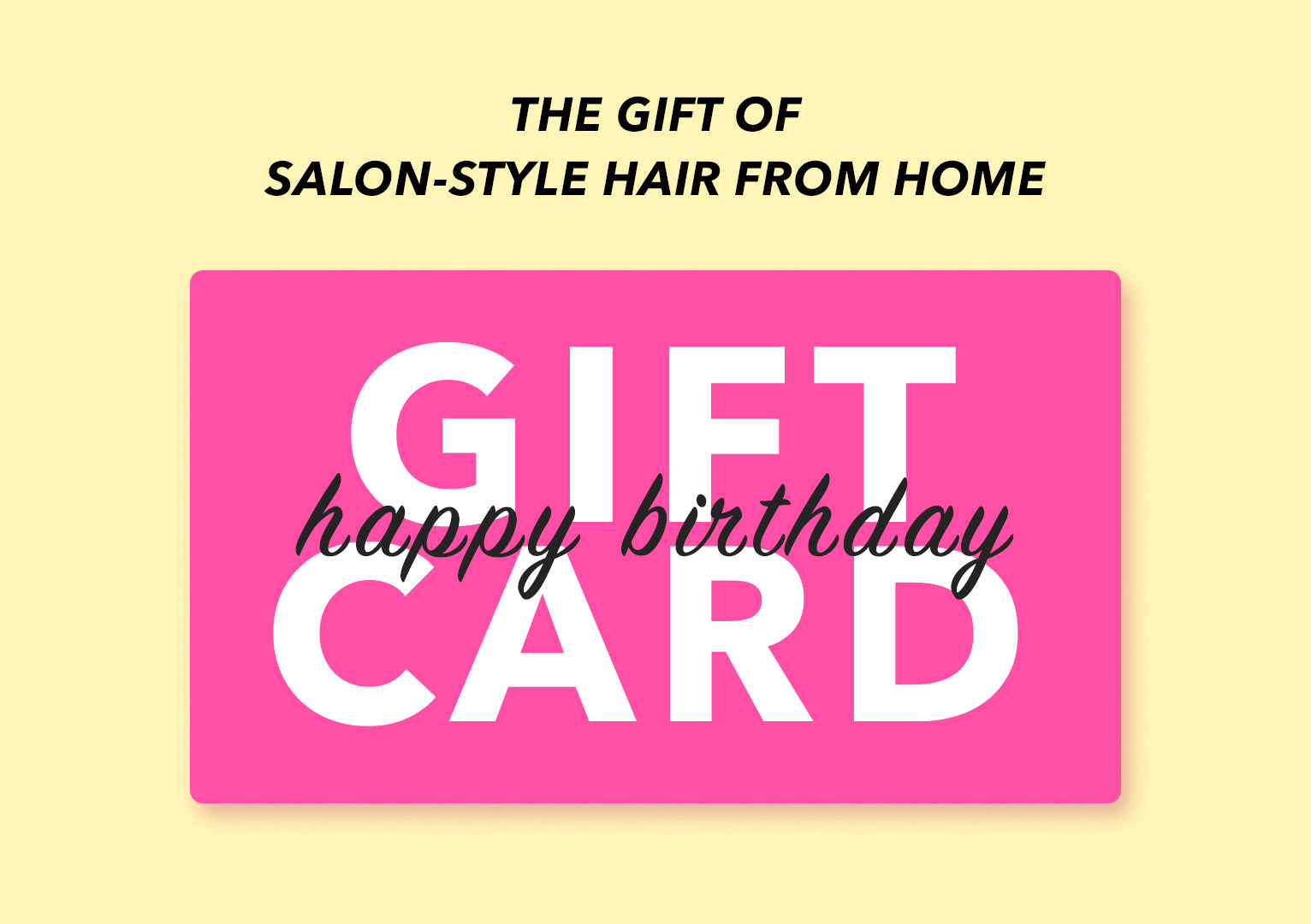 The gift of salon-style hair from home - happy birthday gift card