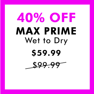 40% off MAX PRIME Wet to Dry - $59.99 was $99.99
