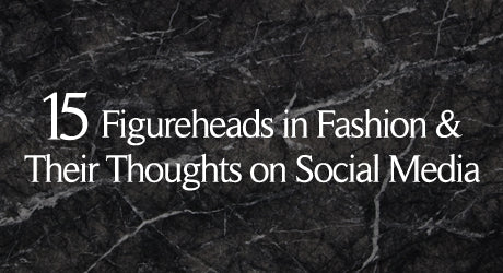 15 Figureheads in Fashion & Their Thoughts on Social Media