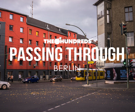 THE HUNDREDS X BERLIN :: PASSING THROUGH