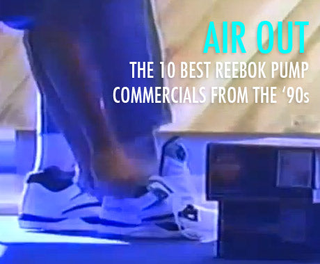 AIR OUT :: THE 10 BEST REEBOK PUMP COMMERCIALS FROM THE '90s