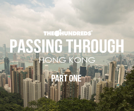 THE HUNDREDS X HONG KONG :: PASSING THROUGH