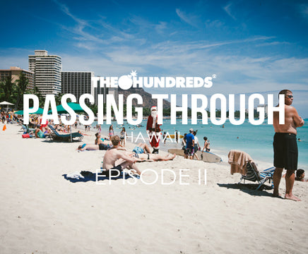 THE HUNDREDS X HAWAII :: PASSING THROUGH :: EPISODE 2