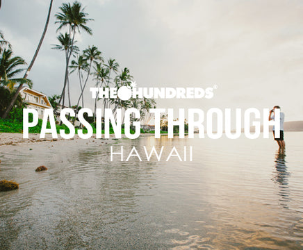 THE HUNDREDS X HAWAII :: PASSING THROUGH :: EPISODE 1