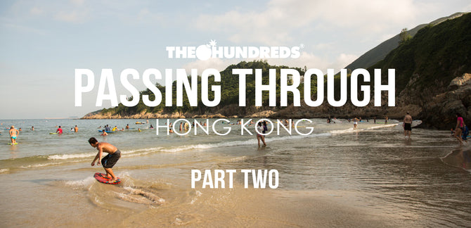 THE HUNDREDS X HONG KONG :: PASSING THROUGH :: EPISODE 2