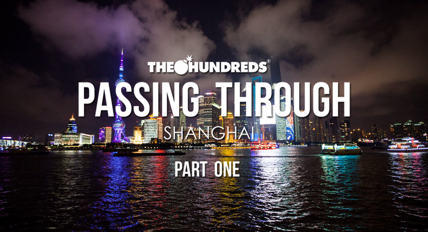 THE HUNDREDS X SHANGHAI :: PASSING THROUGH