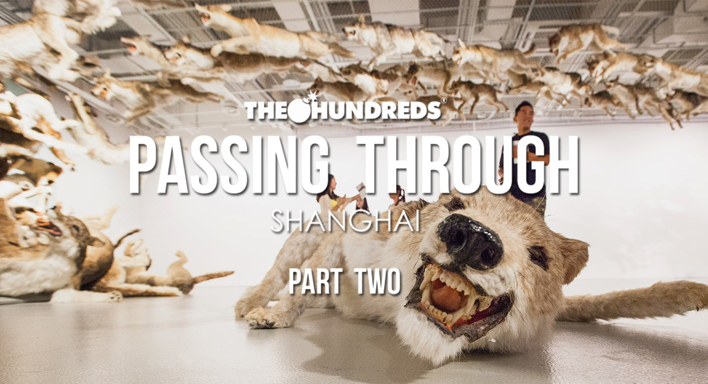 THE HUNDREDS X SHANGHAI :: PASSING THROUGH PT. 2