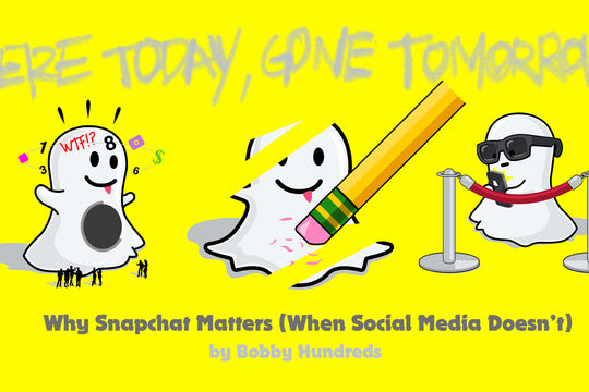 HERE TODAY, GONE TOMORROW :: WHY SNAPCHAT MATTERS (WHEN SOCIAL MEDIA DOESN'T)