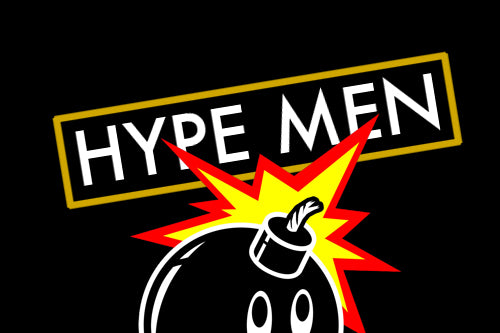 BELIEVE THE HYPE MEN.