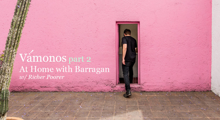 Vámonos :: Part 2 :: At Home with Barragán