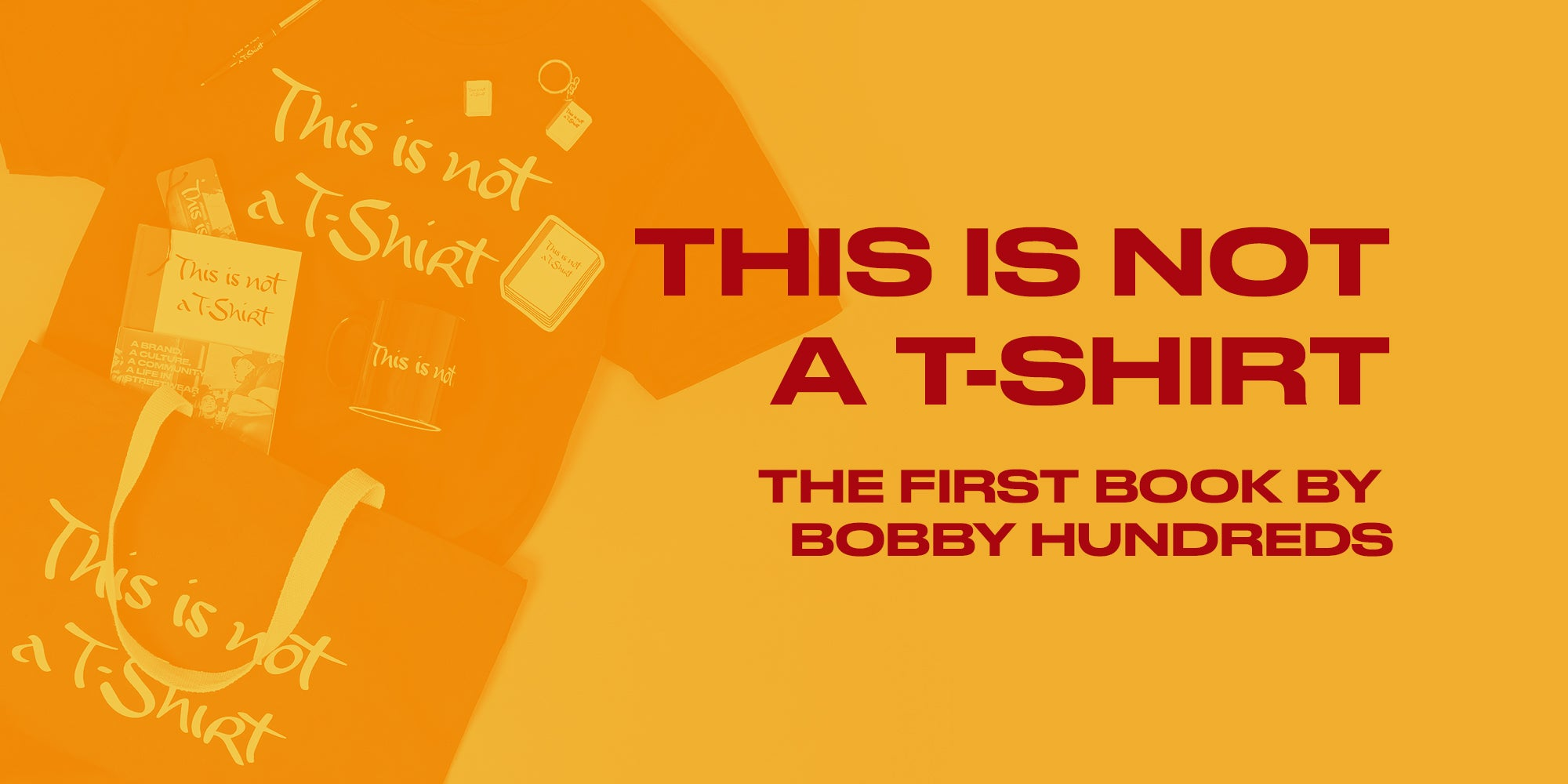 This Is Not a T-Shirt Book and merch by Bobby Hundreds