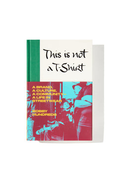 This Is Not a T-Shirt (Hardcover) by Bobby Hundreds