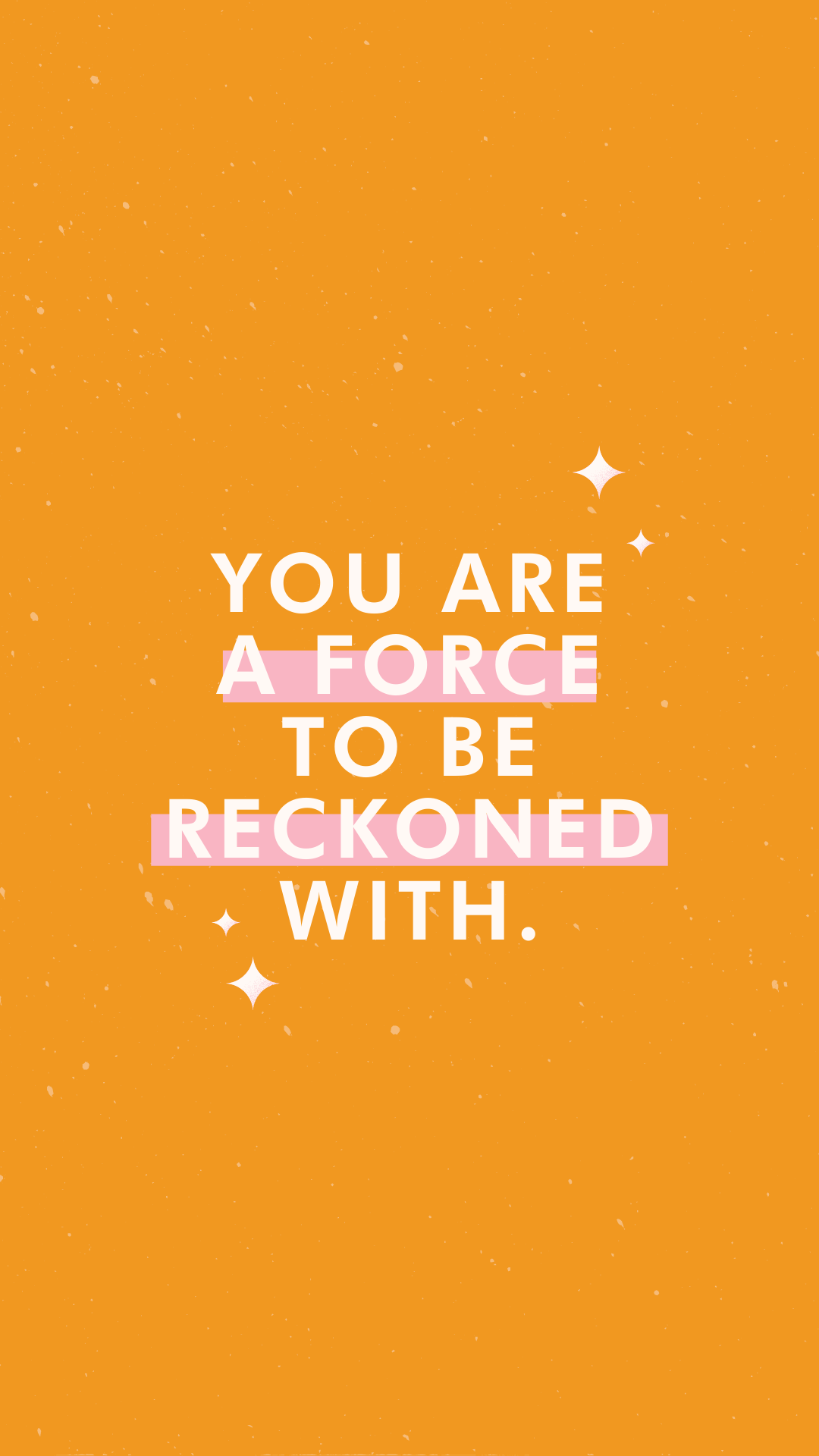 You are a Force to be Reckoned with