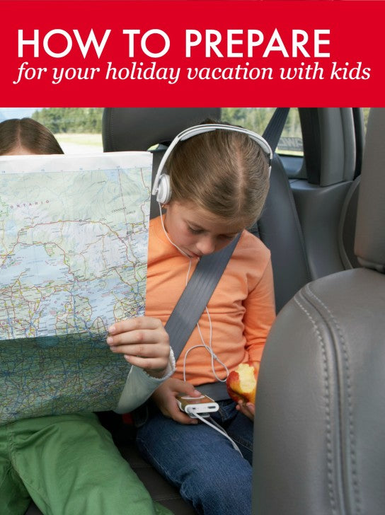 How to prepare for your holiday vacation with kids - need this!