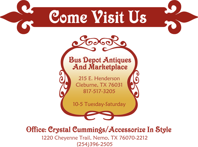 *Bus Depot Antiques & Marketplace 215 E. Henderson Cleburne, Texas 96031