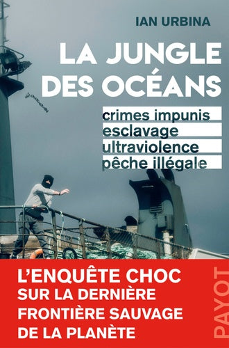 La Jungle des océans - Crimes impunis, esclavage, ultraviolence, pêche illégale