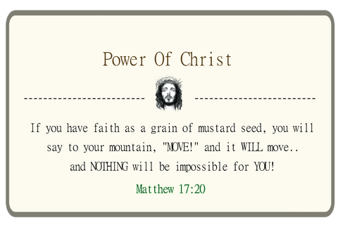 "If you have faith as a grain of mustard seed, you will say to your mountain, ""MOVE!"" and it  WILL move... and NOTHING will be impossible for YOU!"