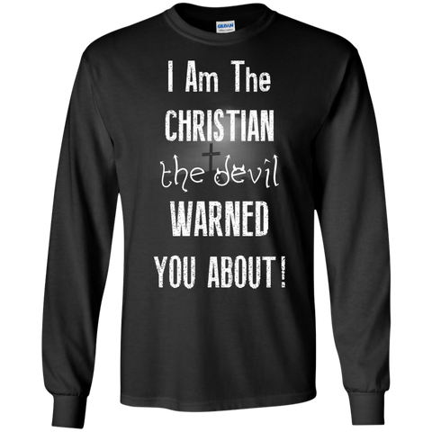 I Am The Christian The Devil Warned You About - Men's Long Sleeve - powerofchrist