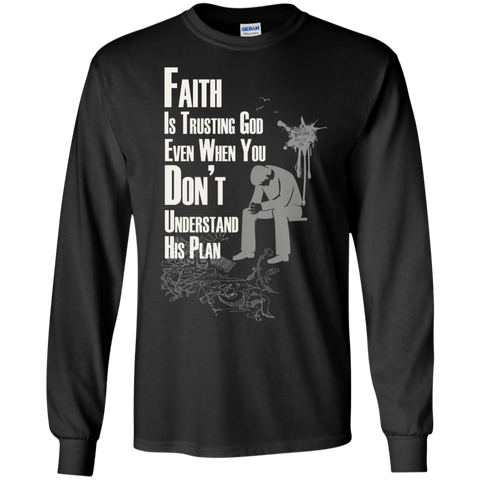 Faith Is Trusting God, Even When You Don't Understand His Plan - Long Sleeve T-Shirt For Men - powerofchrist