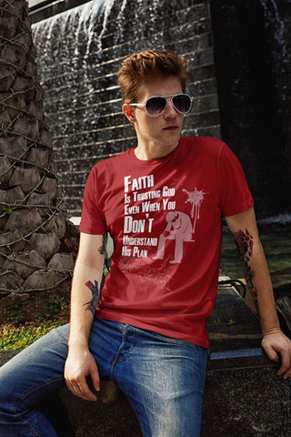 Faith Is Trusting God, Even When You Don't Understand His Plan Men's T-Shirt - powerofchrist