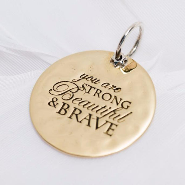 """You Are Strong, Beautiful and Brave""  Charm"