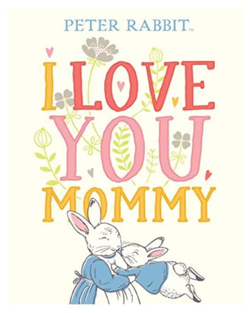 I LOVE YOU, MOMMY (PETER RABBIT)