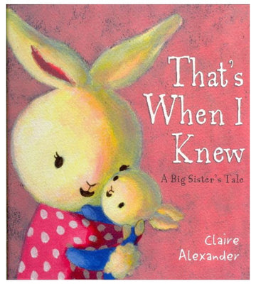 THAT'S WHEN I KNEW: A BIG SISTER'S TALE