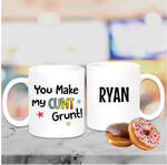 You Make My Cunt Grunt Mug - Mugged Write Off