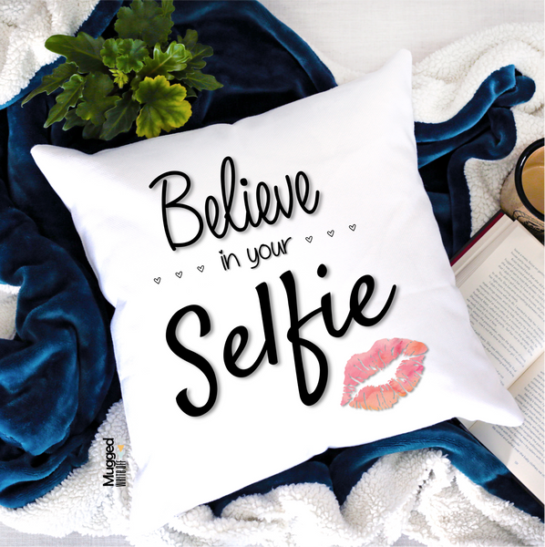 Believe In Your Selfie Cushion - Mugged Write Off