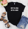 Don't Be A Drag Just Be A Queen T Shirt - Mugged Write Off