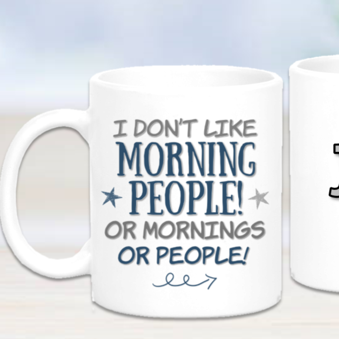 I Dont Like Morning People or Mornings... Or People Mug - Mugged Write Off