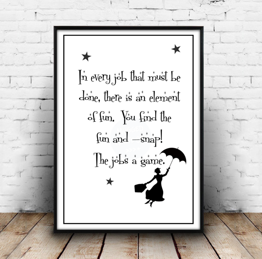 In Every Job That Must Be Done - Mary Poppins Disney Quote Print Download - Mugged Write Off