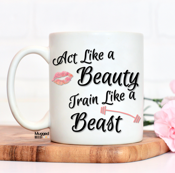 Act Like A Beauty Train Like A Beast Mug - Mugged Write Off