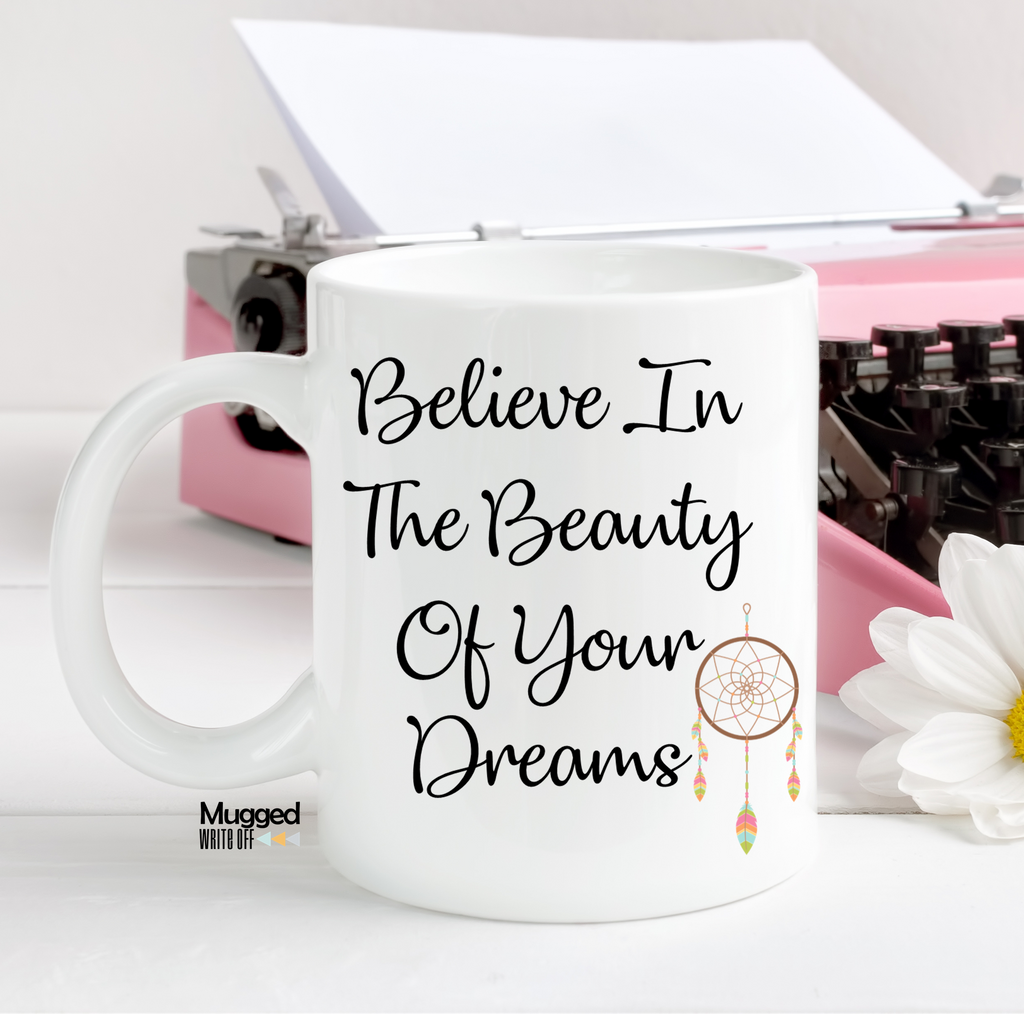 Believe In The Beauty Of Your Dreams Mug - Mugged Write Off