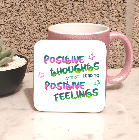 Positive Thoughts Positive Feelings Coaster
