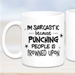 Im Sarcastic Because Punching People Is Frowned Upon Mug - Mugged Write Off