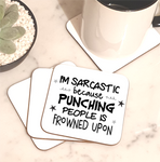I'm Sarcastic Because Punching People In The Face Is Frowned Upon Coaster