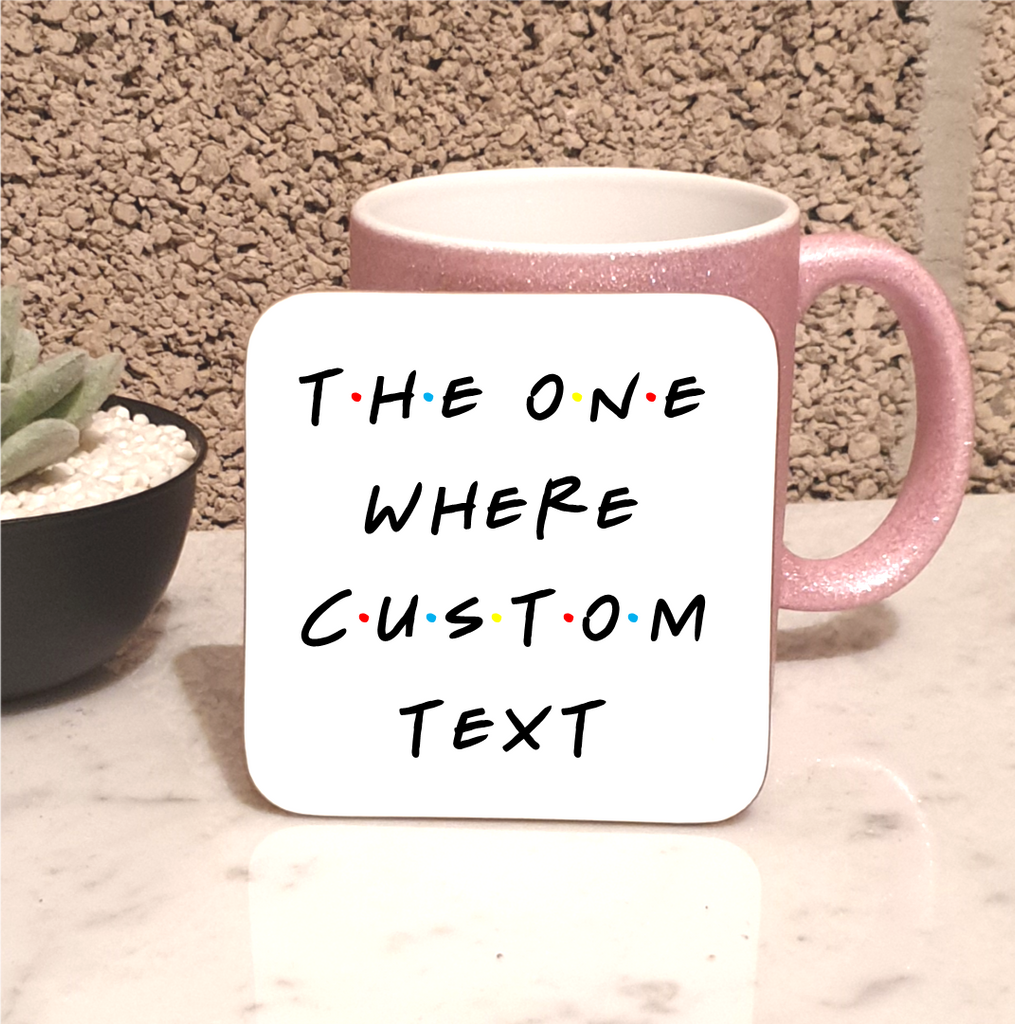 The One Where Custom Friends Coaster - Mugged Write Off Limited